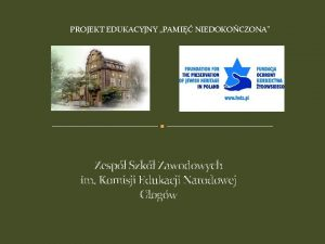 PROJEKT EDUKACYJNY PAMI NIEDOKOCZONA Zesp Szk Zawodowych im