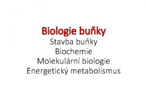 Biologie buky Stavba buky Biochemie Molekulrn biologie Energetick