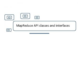 Map Reduce API classes and interfaces Find Map