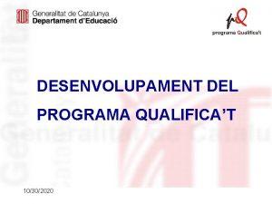 DESENVOLUPAMENT DEL PROGRAMA QUALIFICAT 10302020 ASPECTES GENERALS DEL