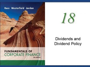 18 Dividends and Dividend Policy Mc GrawHillIrwin Copyright