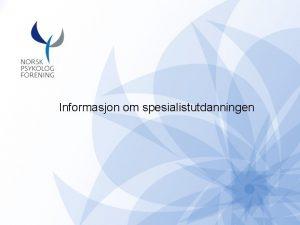 Informasjon om spesialistutdanningen Hensikt med spesialistutdanningen Ivareta samfunnets
