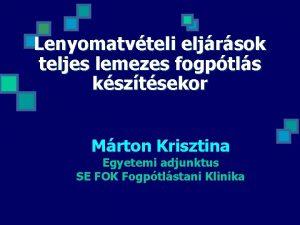 Lenyomatvteli eljrsok teljes lemezes fogptls ksztsekor Mrton Krisztina
