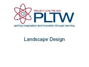 Landscape Design Landscape Design The art of developing