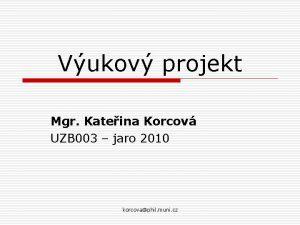 Vukov projekt Mgr Kateina Korcov UZB 003 jaro