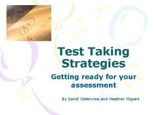 Test Taking Strategies Getting ready for your assessment