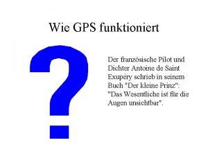 Wie GPS funktioniert Der franzsische Pilot und Dichter