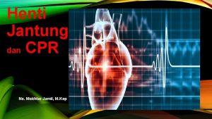 Henti Jantung dan CPR Ns Mokhtar Jamil M