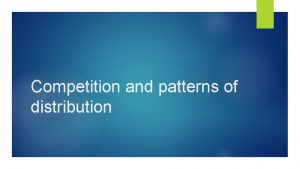 Competition and patterns of distribution Competition pattern distribution