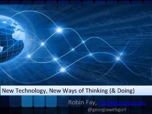 New Technology New Ways of Thinking Doing Robin