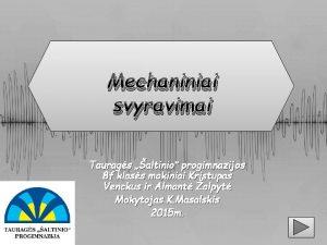 Mechaniniai svyravimai Taurags altinio progimnazijos 8 f klass