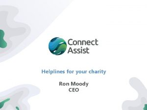 Helplines for your charity Ron Moody CEO Who