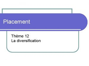 Placement Thme 12 La diversification Contenu l Pourquoi