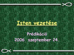 Isten vezetse Prdikci 2006 szeptember 24 gretek zs