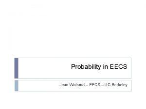 Probability in EECS Jean Walrand EECS UC Berkeley