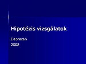 Hipotzis vizsglatok Debrecen 2008 A normlis eloszls mint
