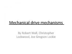 Mechanical drive mechanisms By Robert Wall Christopher Lockwood