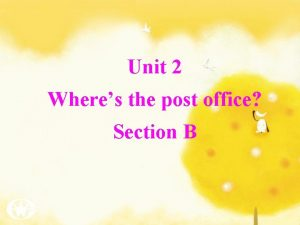 Unit 2 Wheres the post office Section B