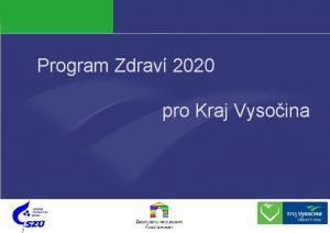 Program Zdrav 2020 pro Kraj Vysoina Zdrav Kraj
