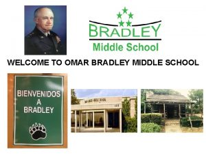 WELCOME TO OMAR BRADLEY MIDDLE SCHOOL BRADLEY CORE