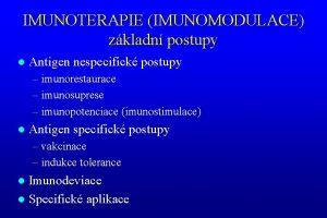 IMUNOTERAPIE IMUNOMODULACE zkladn postupy l Antigen nespecifick postupy