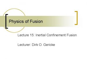 Physics of Fusion Lecture 15 Inertial Confinement Fusion
