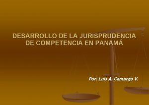 DESARROLLO DE LA JURISPRUDENCIA DE COMPETENCIA EN PANAM
