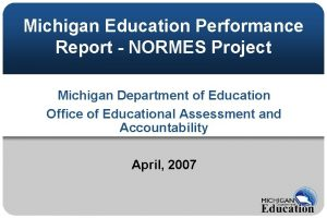 Michigan Education Performance Report NORMES Project Michigan Department