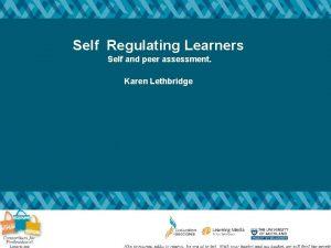 Self Regulating Learners Self and peer assessment Karen