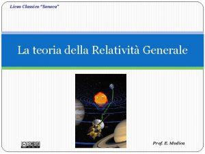 Liceo Classico Seneca La teoria della Relativit Generale