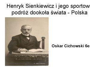 Henryk Sienkiewicz i jego sportowa podr dookoa wiata