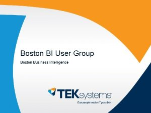 Boston BI User Group Boston Business Intelligence TEKsystems