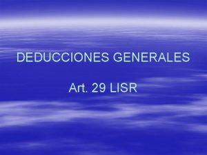 DEDUCCIONES GENERALES Art 29 LISR Deducciones generales Art