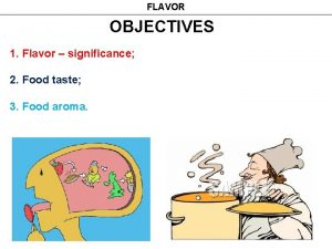 FLAVOR OBJECTIVES 1 Flavor significance 2 Food taste