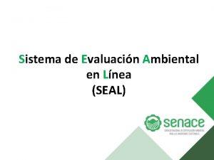 Sistema de Evaluacin Ambiental en Lnea SEAL Sistema
