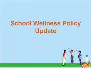 School Wellness Policy Update School Wellness Policies On