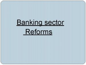 Banking sector Reforms Since 1991 the Indian financial