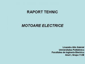 RAPORT TEHNIC MOTOARE ELECTRICE Lixandru Alin Gabriel Universitatea