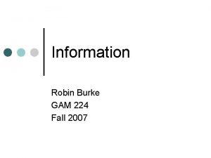Information Robin Burke GAM 224 Fall 2007 Outline