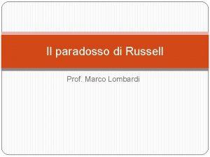 Il paradosso di Russell Prof Marco Lombardi Il