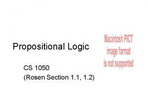 Propositional Logic CS 1050 Rosen Section 1 1
