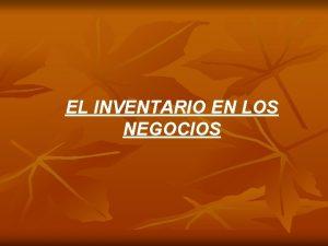 EL INVENTARIO EN LOS NEGOCIOS INVENTARIO Relacin detallada