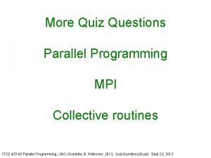 More Quiz Questions Parallel Programming MPI Collective routines