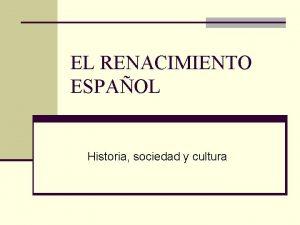 EL RENACIMIENTO ESPAOL Historia sociedad y cultura Historia