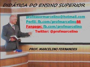 DIDTICA DO ENSINO SUPERIOR professormarcelinohotmail com Perfil fb
