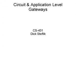 Circuit Application Level Gateways CS431 Dick Steflik Application