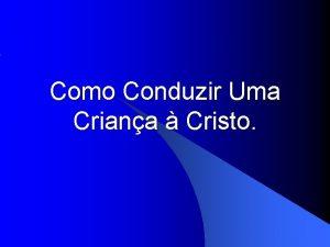 Como Conduzir Uma Criana Cristo O Mestre disse