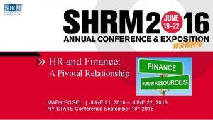 HR and Finance A Pivotal Relationship MARK FOGEL
