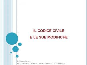 IL CODICE CIVILE E LE SUE MODIFICHE CODICE