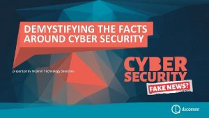 demystifying the facts around cyber security DEMYSTIFYING THE